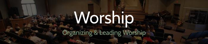 worship - organizing and leading worship