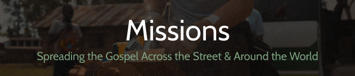 missions - spreading the gospel across the street and around the world