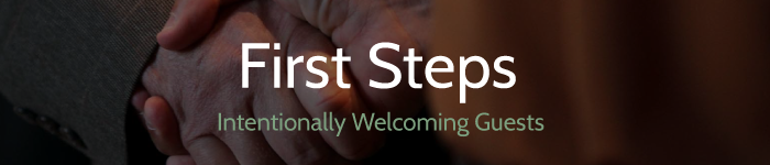 first steps - intentionally welcoming guests
