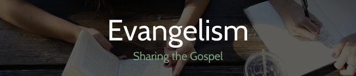 evangelism - sharing the gospel