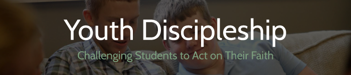 youth discipleship - challenging students to act on their faith